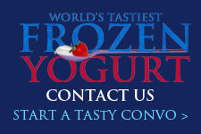 World's Tastiest Frozen Yogurt - Contact Us - Start a Tasty Convo